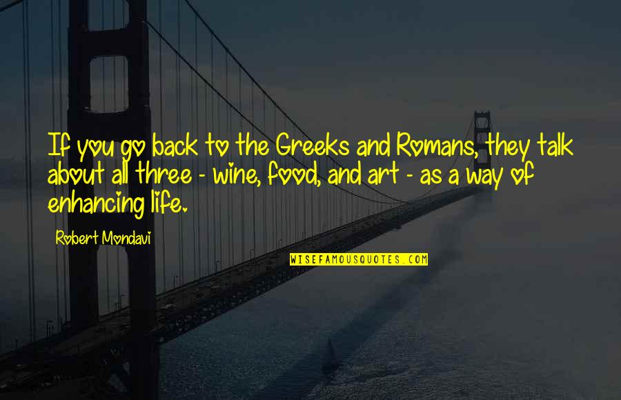 Wine And Art Quotes By Robert Mondavi: If you go back to the Greeks and
