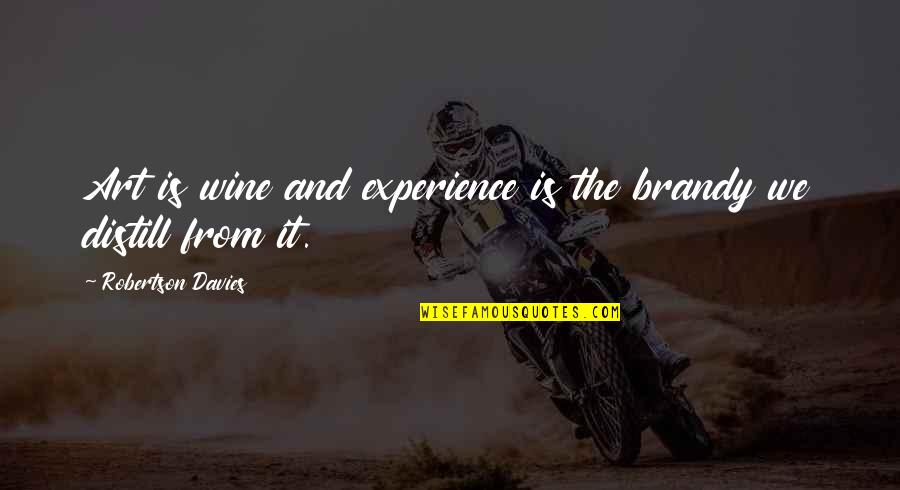 Wine And Art Quotes By Robertson Davies: Art is wine and experience is the brandy