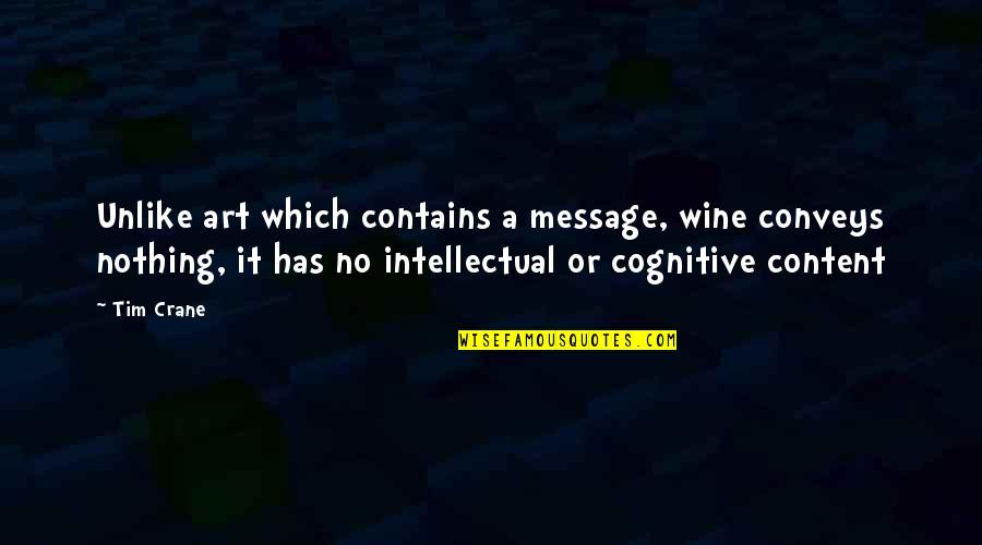 Wine And Art Quotes By Tim Crane: Unlike art which contains a message, wine conveys