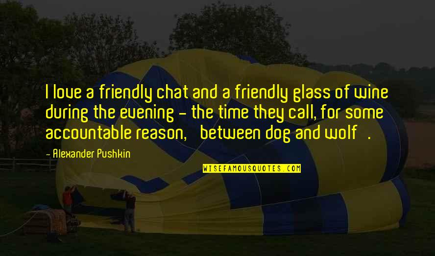 Wine And Time Quotes By Alexander Pushkin: I love a friendly chat and a friendly