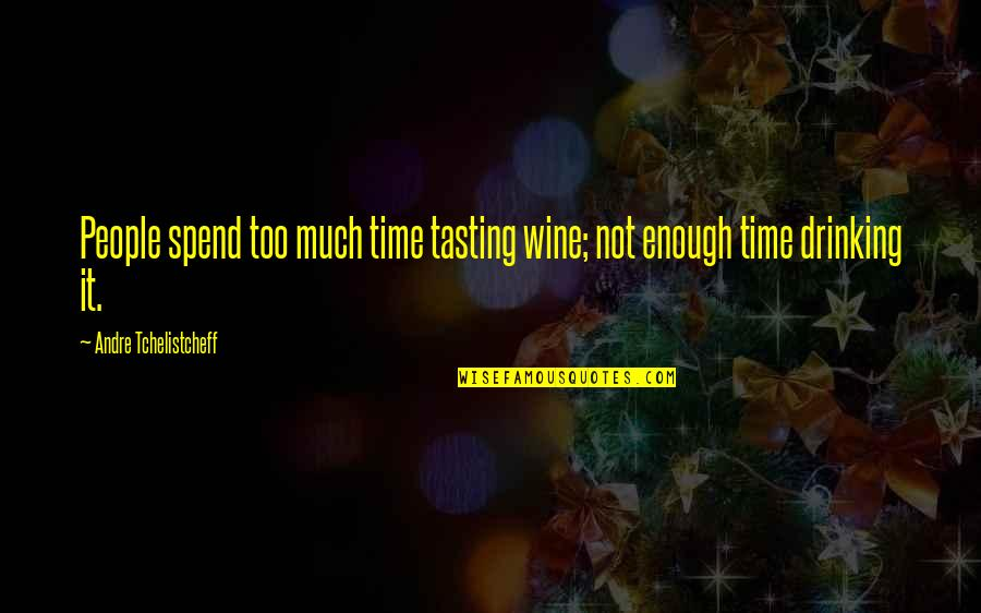 Wine And Time Quotes By Andre Tchelistcheff: People spend too much time tasting wine; not