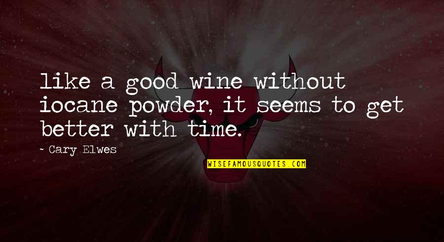 Wine And Time Quotes By Cary Elwes: like a good wine without iocane powder, it