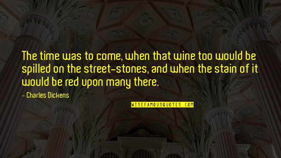 Wine And Time Quotes By Charles Dickens: The time was to come, when that wine