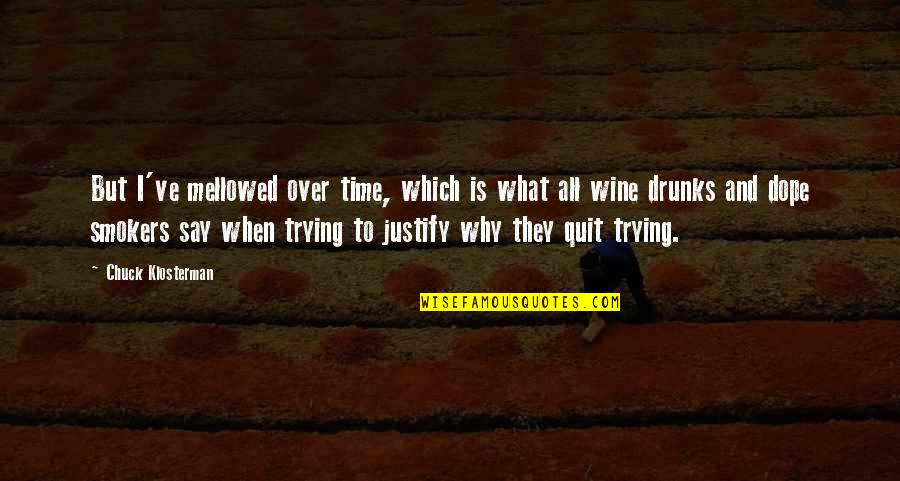 Wine And Time Quotes By Chuck Klosterman: But I've mellowed over time, which is what
