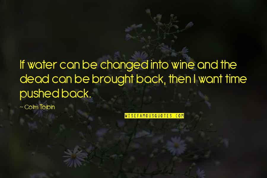Wine And Time Quotes By Colm Toibin: If water can be changed into wine and