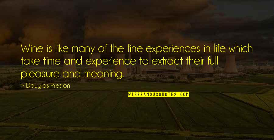 Wine And Time Quotes By Douglas Preston: Wine is like many of the fine experiences