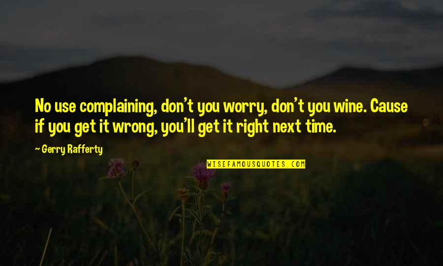 Wine And Time Quotes By Gerry Rafferty: No use complaining, don't you worry, don't you