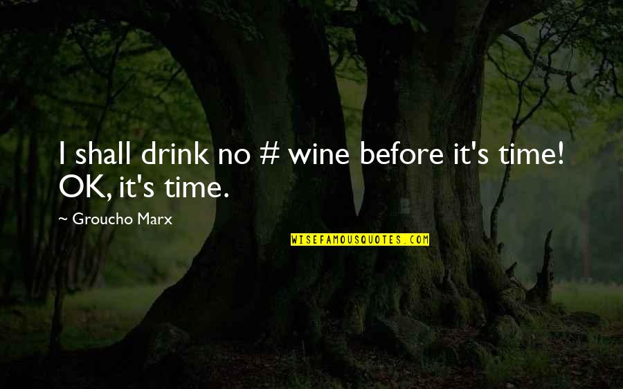 Wine And Time Quotes By Groucho Marx: I shall drink no # wine before it's
