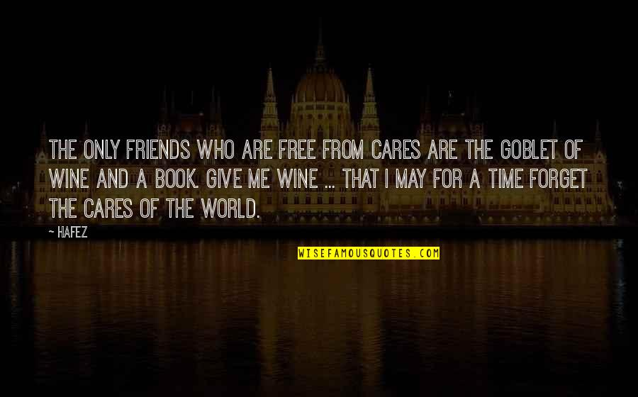 Wine And Time Quotes By Hafez: The only friends who are free from cares