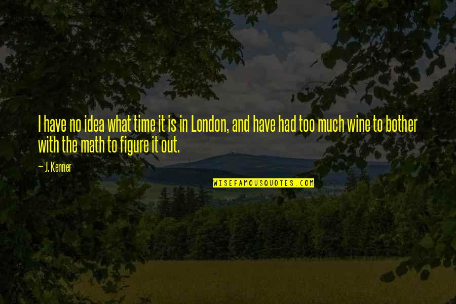 Wine And Time Quotes By J. Kenner: I have no idea what time it is