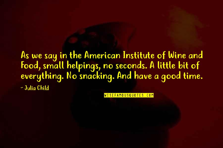 Wine And Time Quotes By Julia Child: As we say in the American Institute of