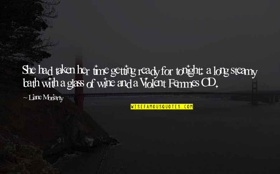 Wine And Time Quotes By Liane Moriarty: She had taken her time getting ready for