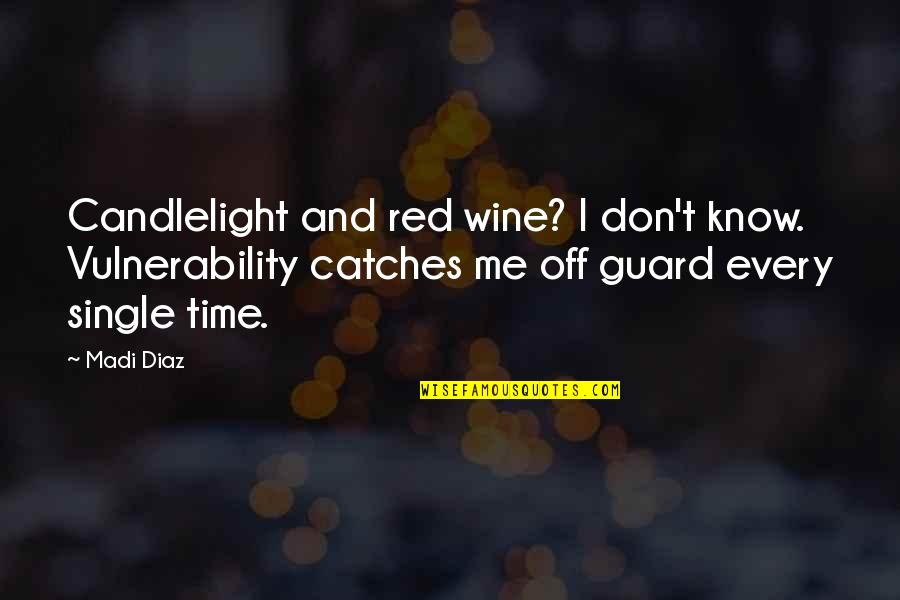 Wine And Time Quotes By Madi Diaz: Candlelight and red wine? I don't know. Vulnerability