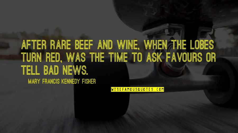 Wine And Time Quotes By Mary Francis Kennedy Fisher: After rare beef and wine, when the lobes