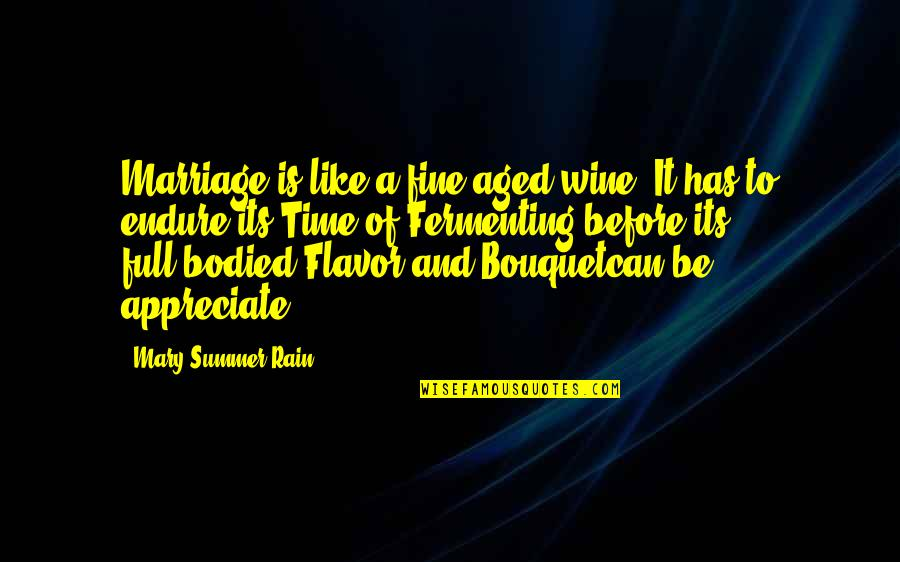 Wine And Time Quotes By Mary Summer Rain: Marriage is like a fine aged wine. It