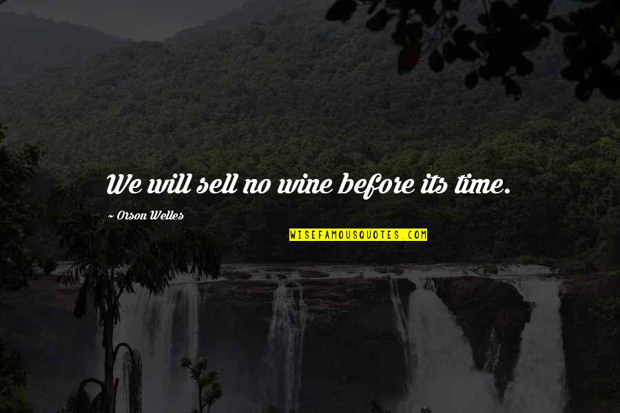 Wine And Time Quotes By Orson Welles: We will sell no wine before its time.