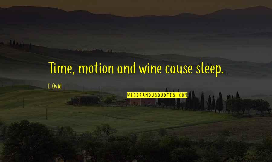 Wine And Time Quotes By Ovid: Time, motion and wine cause sleep.