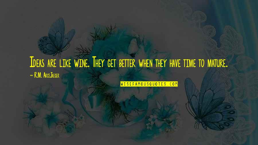 Wine And Time Quotes By R.M. ArceJaeger: Ideas are like wine. They get better when