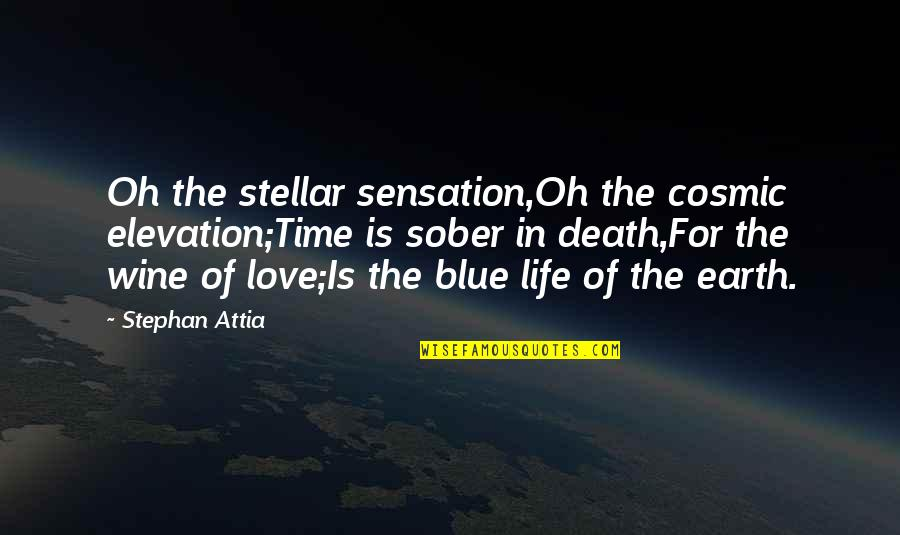 Wine And Time Quotes By Stephan Attia: Oh the stellar sensation,Oh the cosmic elevation;Time is