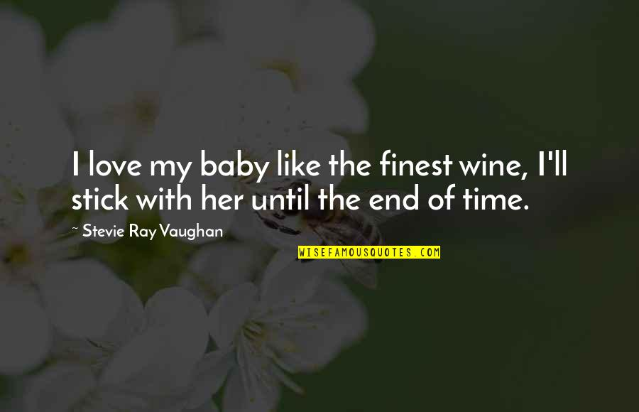 Wine And Time Quotes By Stevie Ray Vaughan: I love my baby like the finest wine,