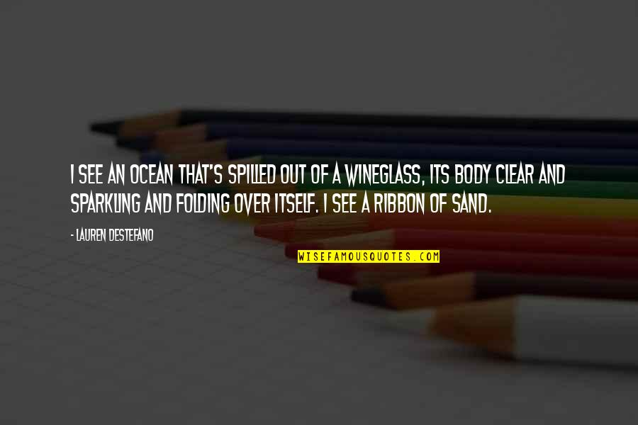 Wineglass Quotes By Lauren DeStefano: I see an ocean that's spilled out of