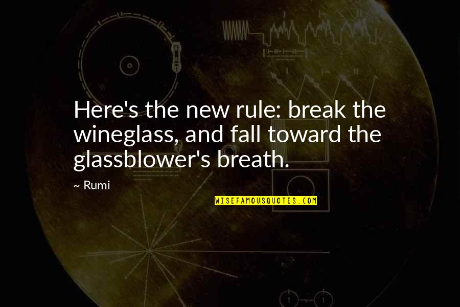 Wineglass Quotes By Rumi: Here's the new rule: break the wineglass, and