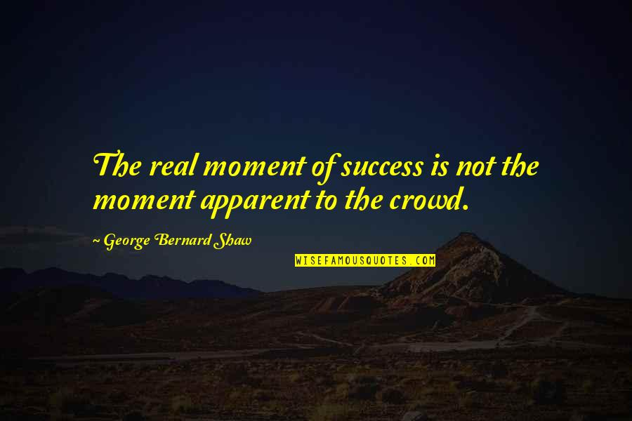 Winelands Municipality Quotes By George Bernard Shaw: The real moment of success is not the