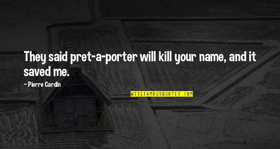 Winelands Municipality Quotes By Pierre Cardin: They said pret-a-porter will kill your name, and
