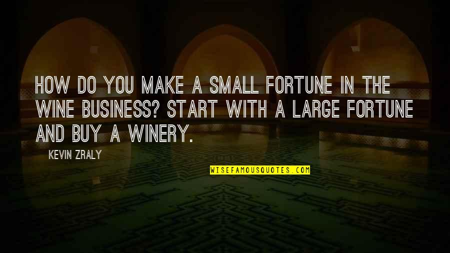 Winery Quotes By Kevin Zraly: How do you make a small fortune in