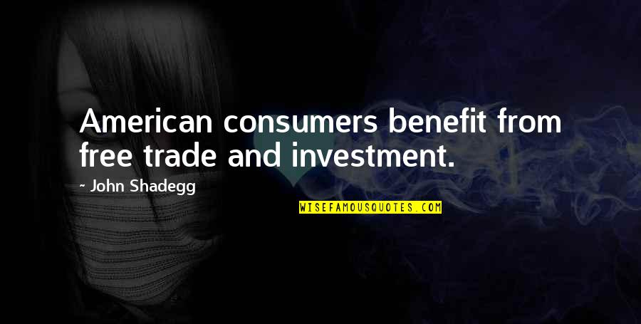 Wing Commander Privateer Quotes By John Shadegg: American consumers benefit from free trade and investment.
