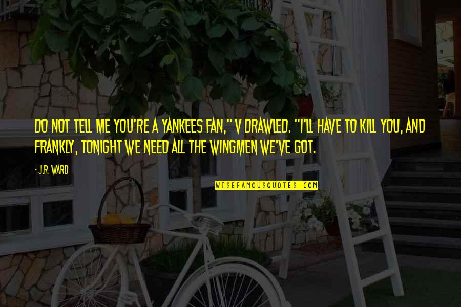"""Wingmen Quotes By J.R. Ward: Do not tell me you're a Yankees fan,"""""""