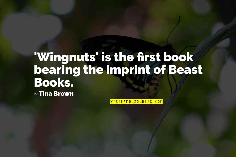 Wingnuts Quotes By Tina Brown: 'Wingnuts' is the first book bearing the imprint