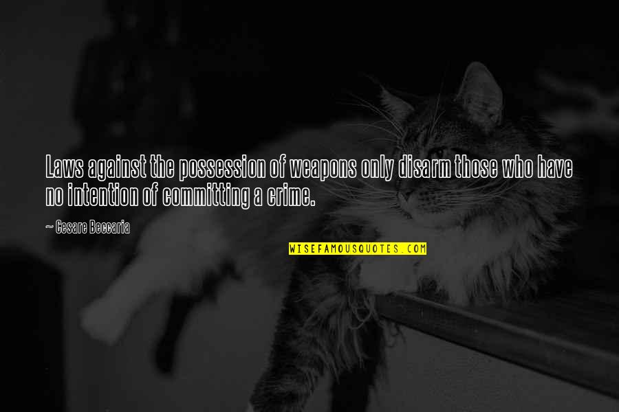 Winnamine Quotes By Cesare Beccaria: Laws against the possession of weapons only disarm
