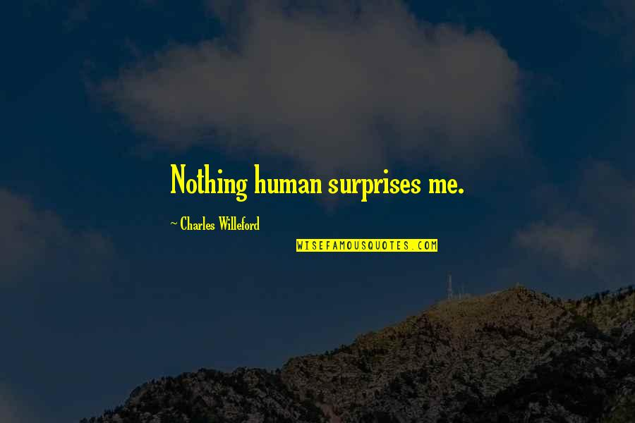 Winnamine Quotes By Charles Willeford: Nothing human surprises me.