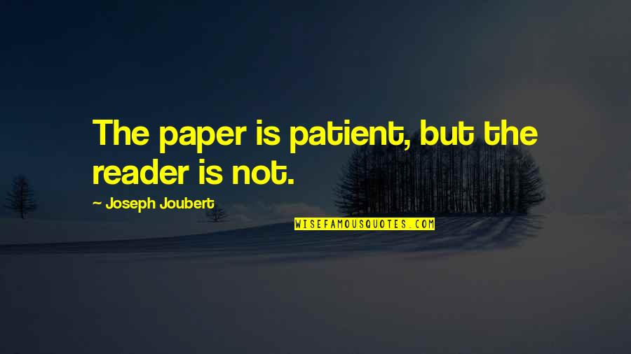 Winnamine Quotes By Joseph Joubert: The paper is patient, but the reader is