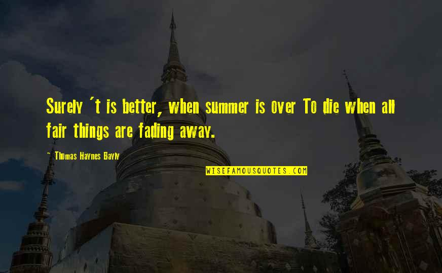 Winnamine Quotes By Thomas Haynes Bayly: Surely 't is better, when summer is over