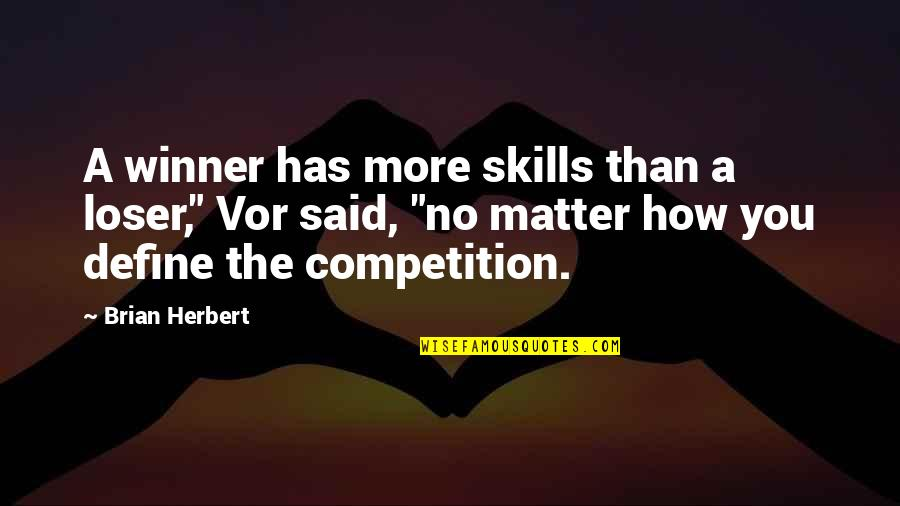 Winners Losing Quotes By Brian Herbert: A winner has more skills than a loser,""