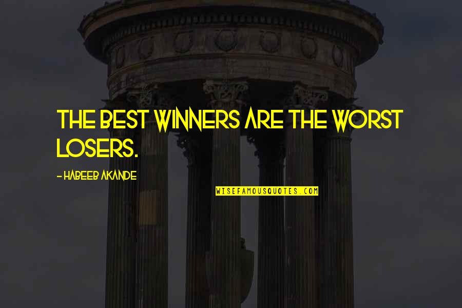 Winners Losing Quotes By Habeeb Akande: The best winners are the worst losers.