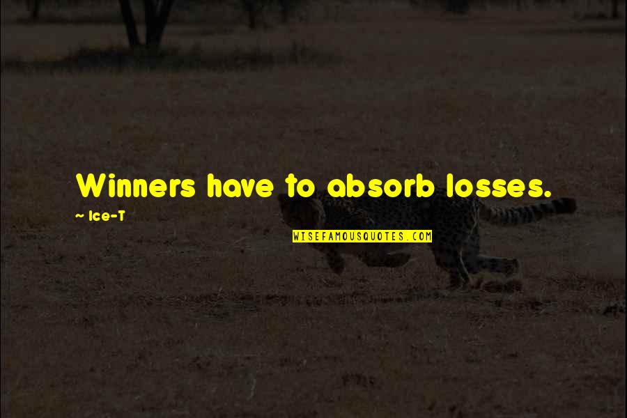 Winners Losing Quotes By Ice-T: Winners have to absorb losses.