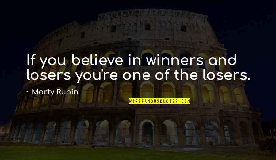 Winners Losing Quotes By Marty Rubin: If you believe in winners and losers you're