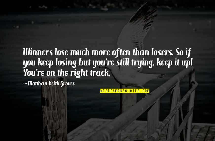Winners Losing Quotes By Matthew Keith Groves: Winners lose much more often than losers. So