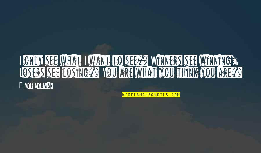 Winners Losing Quotes By Moe Norman: I only see what I want to see.