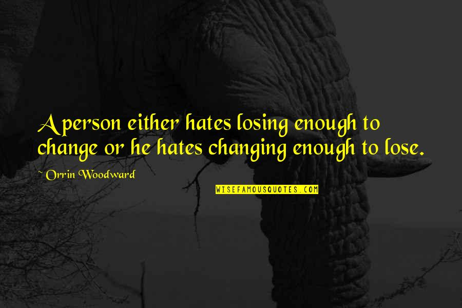 Winners Losing Quotes By Orrin Woodward: A person either hates losing enough to change