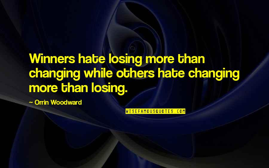 Winners Losing Quotes By Orrin Woodward: Winners hate losing more than changing while others