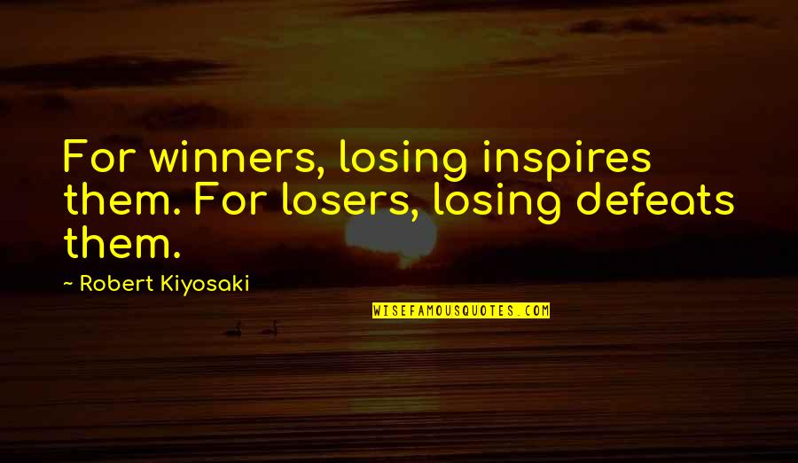 Winners Losing Quotes By Robert Kiyosaki: For winners, losing inspires them. For losers, losing