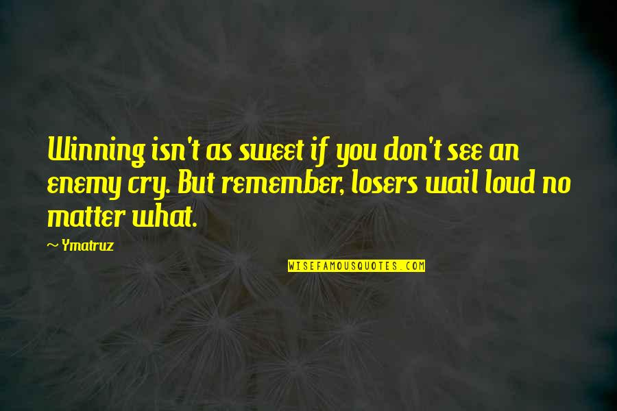 Winners Losing Quotes By Ymatruz: Winning isn't as sweet if you don't see
