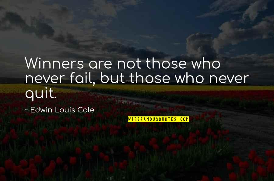 Winners Never Quit Quotes By Edwin Louis Cole: Winners are not those who never fail, but