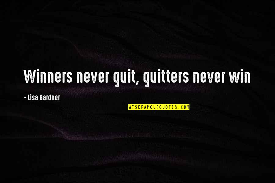 Winners Never Quit Quotes By Lisa Gardner: Winners never quit, quitters never win