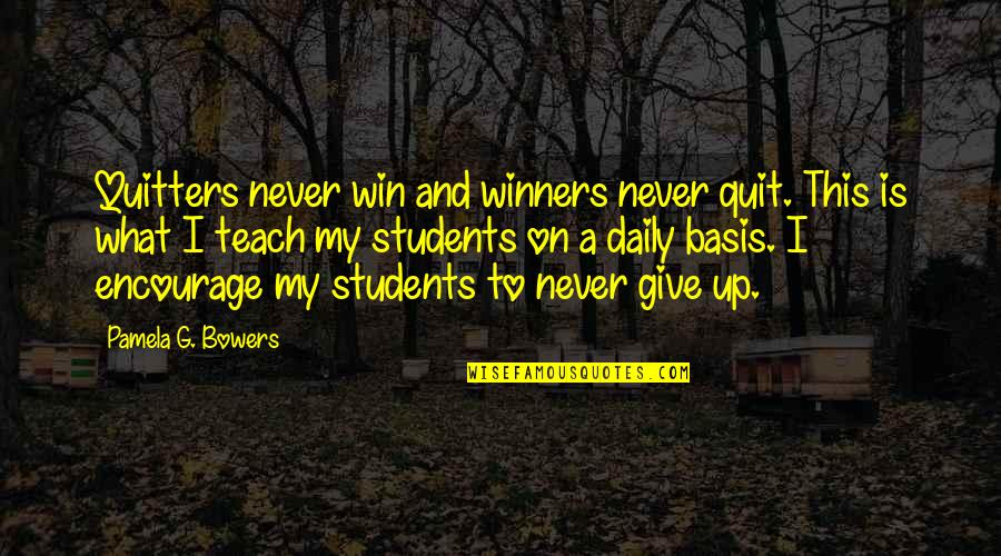 Winners Never Quit Quotes By Pamela G. Bowers: Quitters never win and winners never quit. This