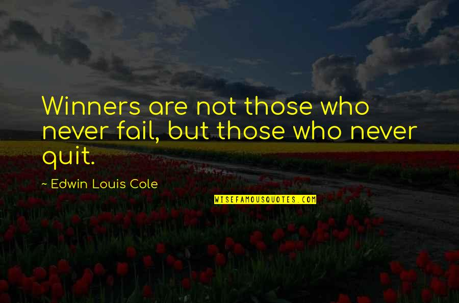Winners Never Quitting Quotes By Edwin Louis Cole: Winners are not those who never fail, but